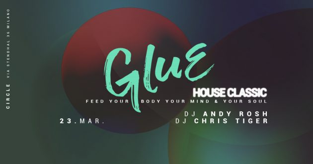 GLUE | House Classic # Andy Rosh + chris tiger MILANO circle party night friday house music