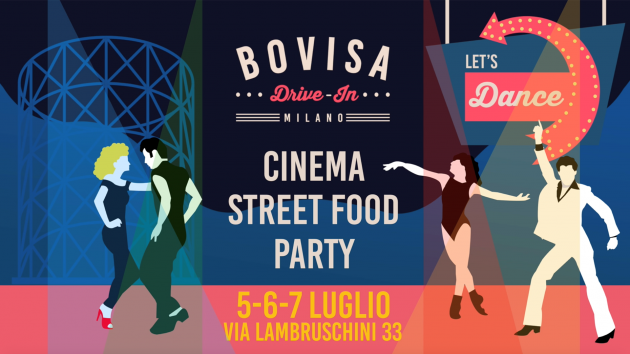 BOVISA DRIVE-IN / Dj Set, Street Food & Cinema / Let's Dance milano